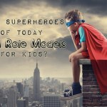 Are Superheroes of Today Bad Role Models for Kids?