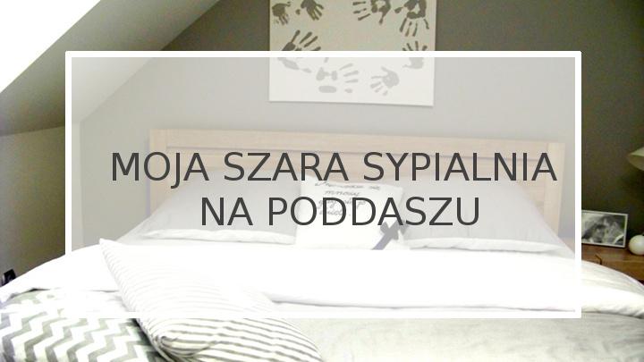 Moja Szara Sypialnia Na Poddaszu Domi Decor