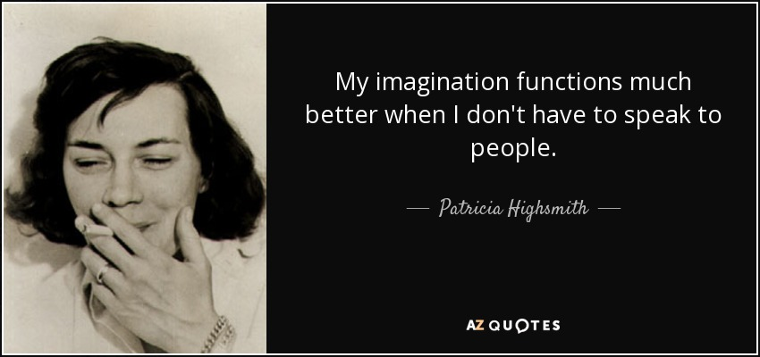 quote-my-imagination-functions-much-better-when-i-don-t-have-to-speak-to-people-patricia-highsmith-13-20-11