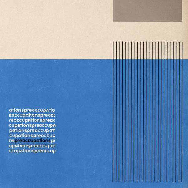 Preoccupations, Preoccupations