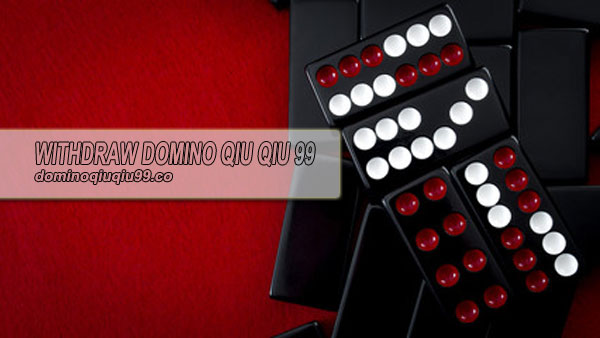Withdraw Domino Qiu Qiu 99