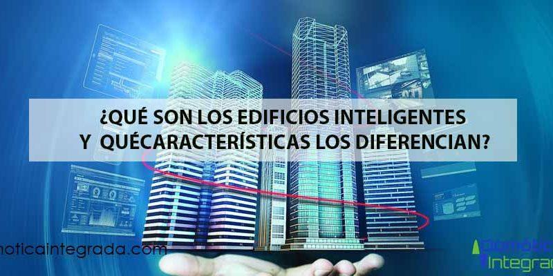 Edificios inteligentes Principales caractersticas y qu son
