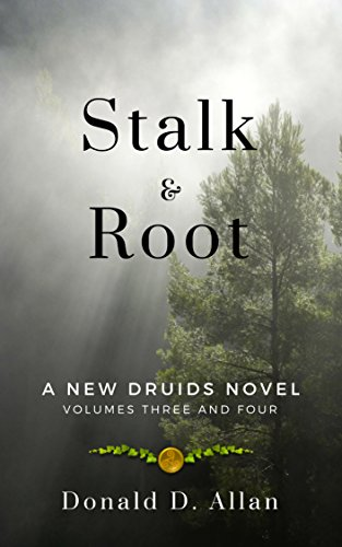 Stalk and Root (New Druids series Vol 3 & 4)