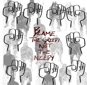 blame the greedy not the needy