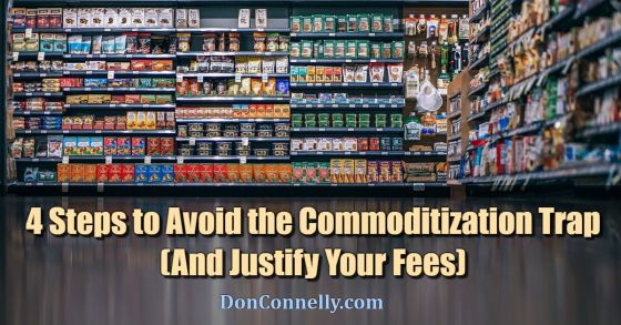 4 Steps to Avoid the Commoditization Trap (And Justify Your Fees)