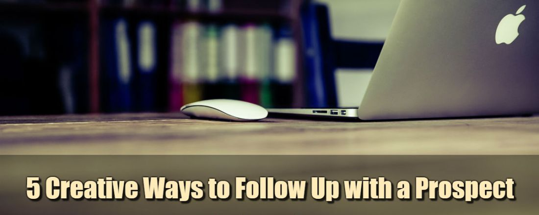 5 Creative Ways to Follow Up with a Prospect
