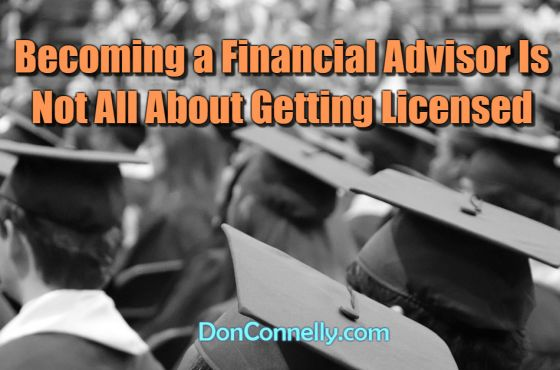 Becoming a Financial Advisor Is Not All About Getting Licensed