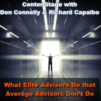 Center Stage with Don Connelly and Richard Capalbo - What Elite Advisors Do that Average Advisors Don'd Do