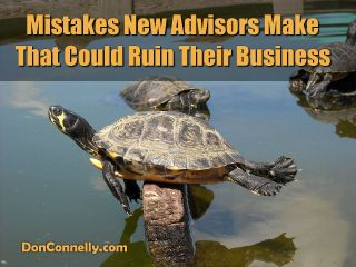 Common Mistakes New Advisors Make – Ones that Could Ruin Your Business