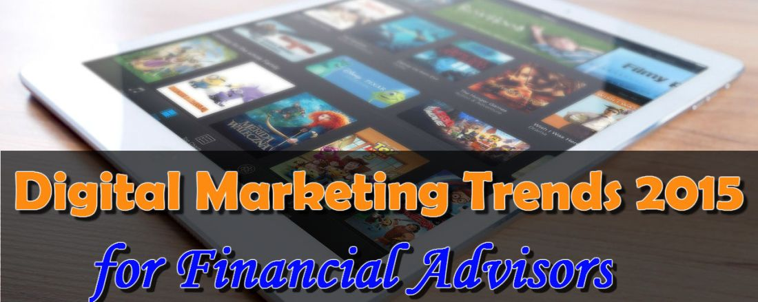 Digital Marketing Trends 2015 for Financial Advisors