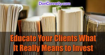 Educate Your Clients What It Really Means to Invest