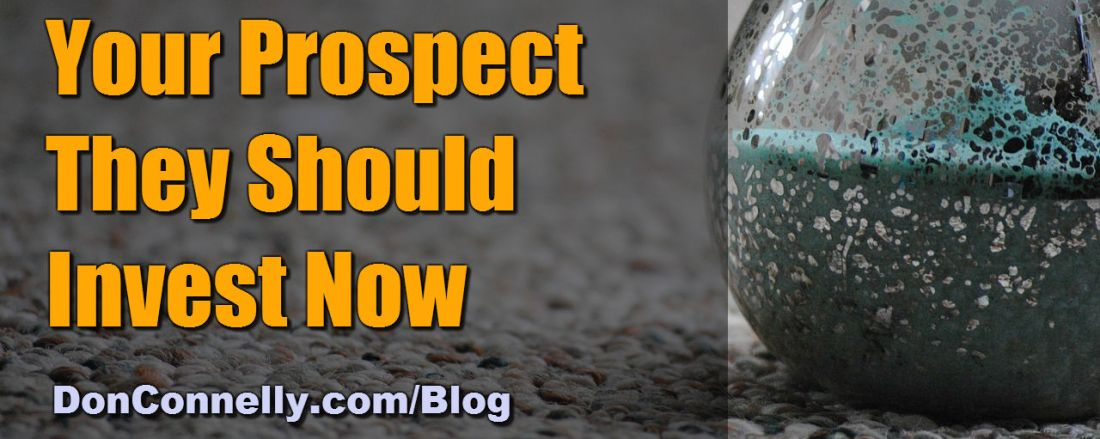 How to Explain to Your Prospect They Should Invest Now