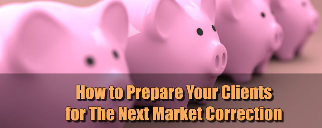 How to Prepare Your Clients for The Next Market Correction