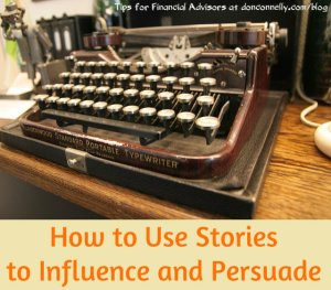 How to Use Stories to Influence and Persuade - for Financial Advisors