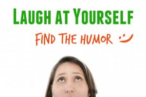 Laugh at Yourself - Find the Humor