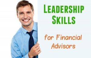 Leadership Skills for Financial Advisors