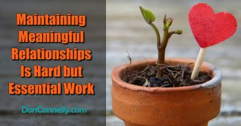 Maintaining Meaningful Relationships Is Hard but Essential Work
