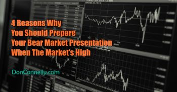 4 Reasons Why You Should Prepare Your Bear Market Presentation When The Market's High