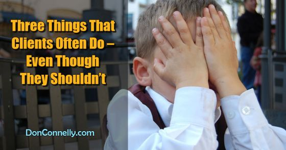 Three Things That Clients Often Do – Even Though They Shouldn't