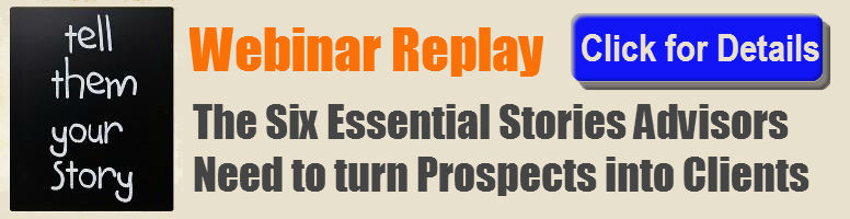 Webinar Replay - The Six Essential Stories Advisors Need to turn Prospects into Clients