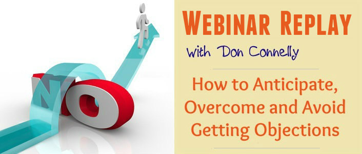 Webinar Replay with Don Connelly - How to Anticipate, Overcome and Avoid Getting Objections