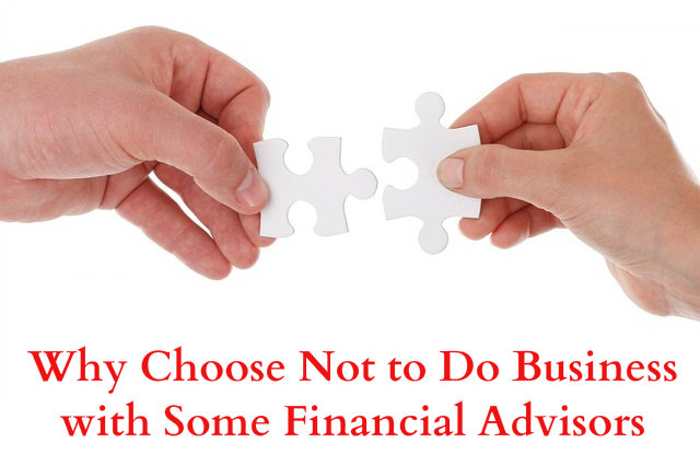 Why Choose Not to Do Business with Some Financial Advisors