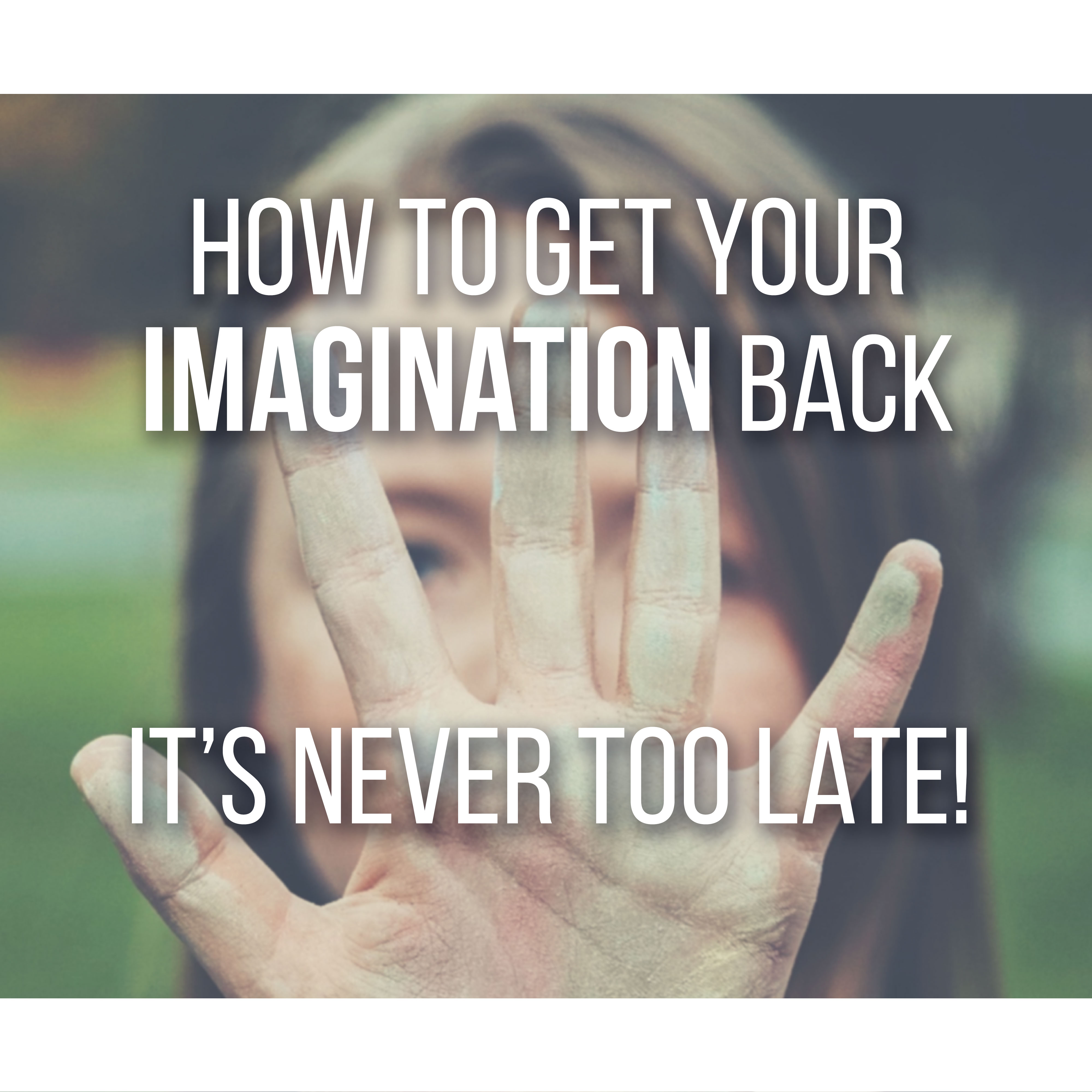 How to Get Your Imagination Back, It's Never too Late. Tips and Tricks by Don Corgi