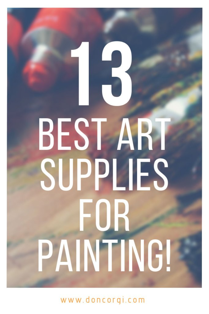 13 Best Art Supplies For Painting That You Must Have - Including links to my recommendations and their average price!