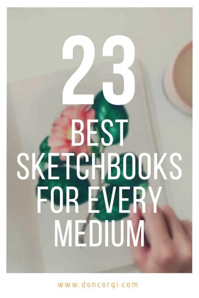 23 Best Sketchbooks For Artists On Every Medium - Pick your new sketchbook!