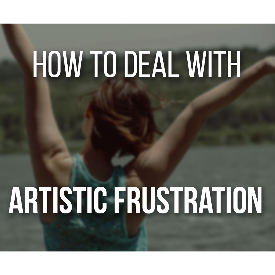 How To Deal With Artistic Frustration And Overcome It!