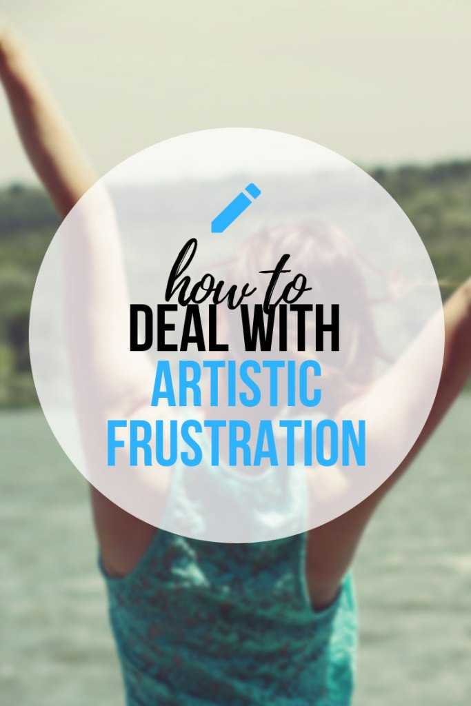 How To Deal With Artistic Frustration And End It! Once and for all!