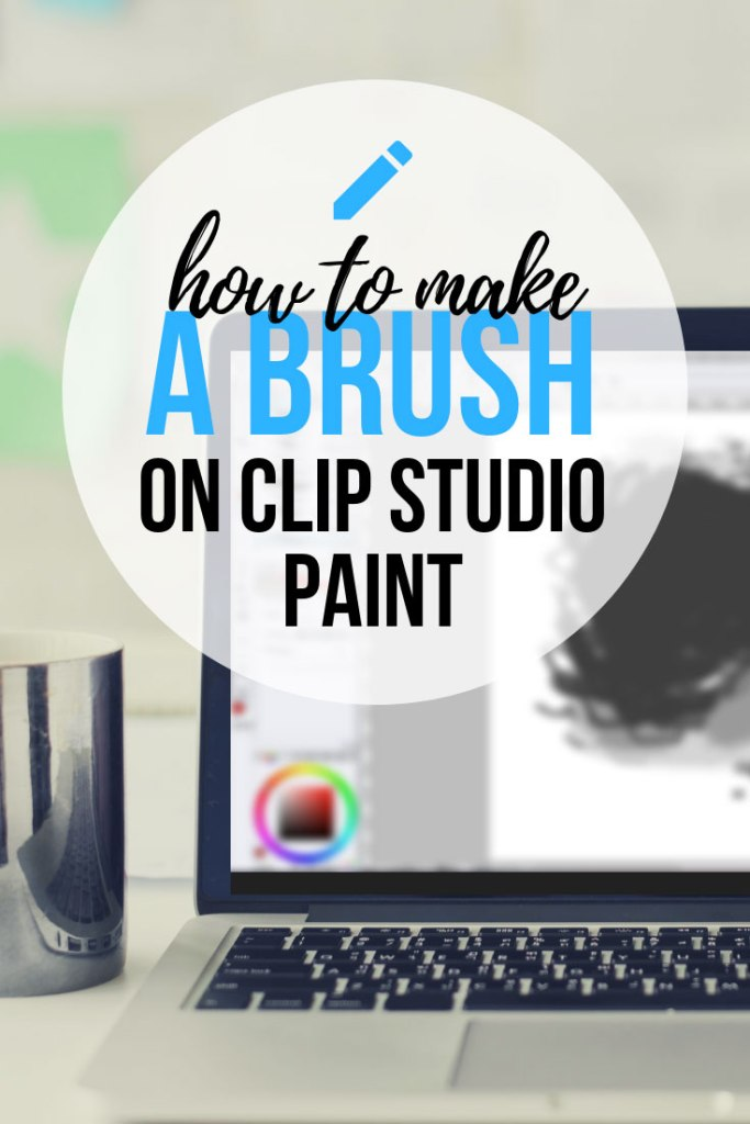 How To Make Your Own Brush In Clip Studio Paint - A Complete Guide!
