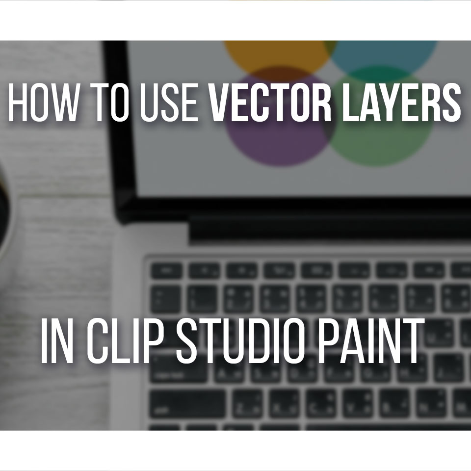 How To Use Vector Layers In Clip Studio Paint - Complete Guide!