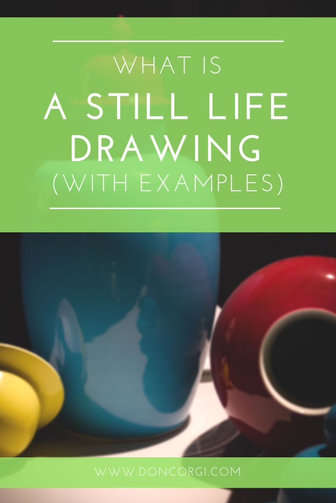 What Is Still Life Drawing And Painting - With Examples!