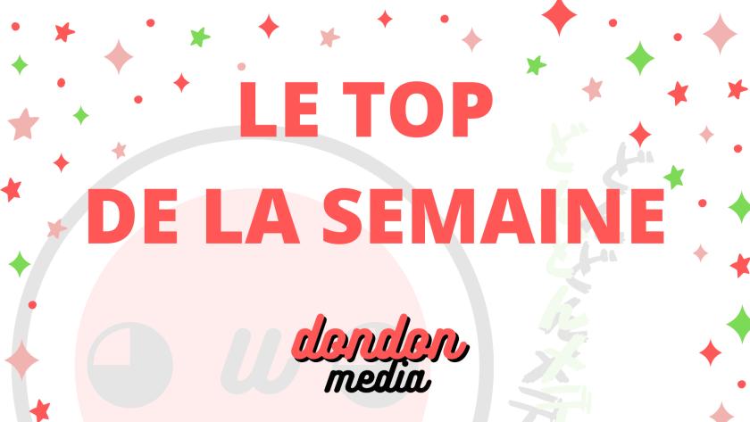 Top de la Semaine Dondon Media n°1