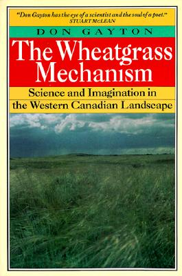 The Wheatgrass Mechanism: Science and Imagination in the Western Canadian Landscape