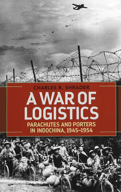 A War of Logistics: Parachutes and Porters in Indochina, 1945--1954 (Foreign Military Studies) by Charles R. Shrader