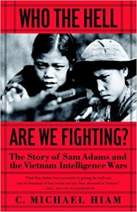 Who the Hell Are We Fighting?: The Story of Sam Adams and the Vietnam Intelligence Wars