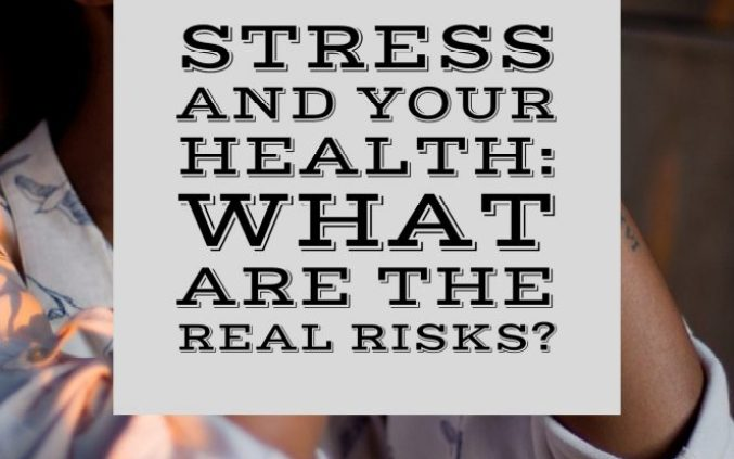 Stress and your Health: What are the real risks