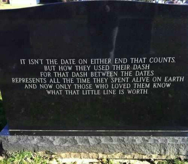 A life well-lived/ Epitaph/ How will you be remembered?