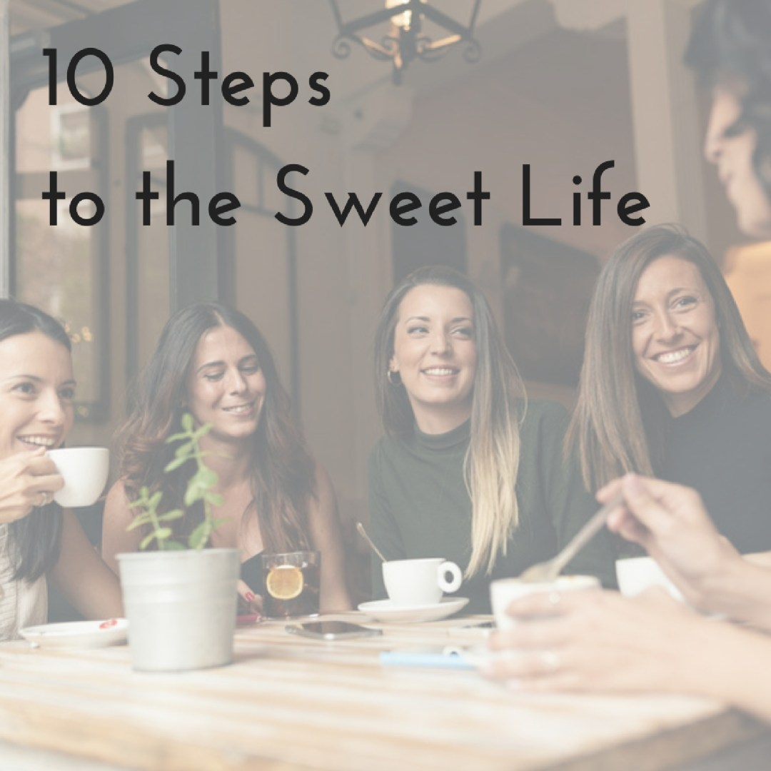 10 Steps to the Sweet Life