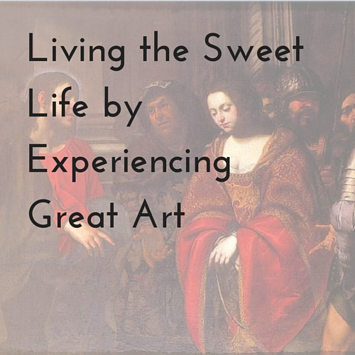 Living the Sweet Life by Experiencing Great Art