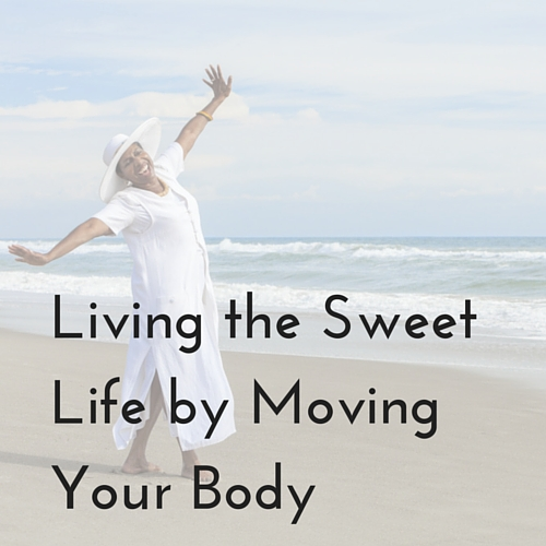 Living the Sweet Life by Moving Your Body