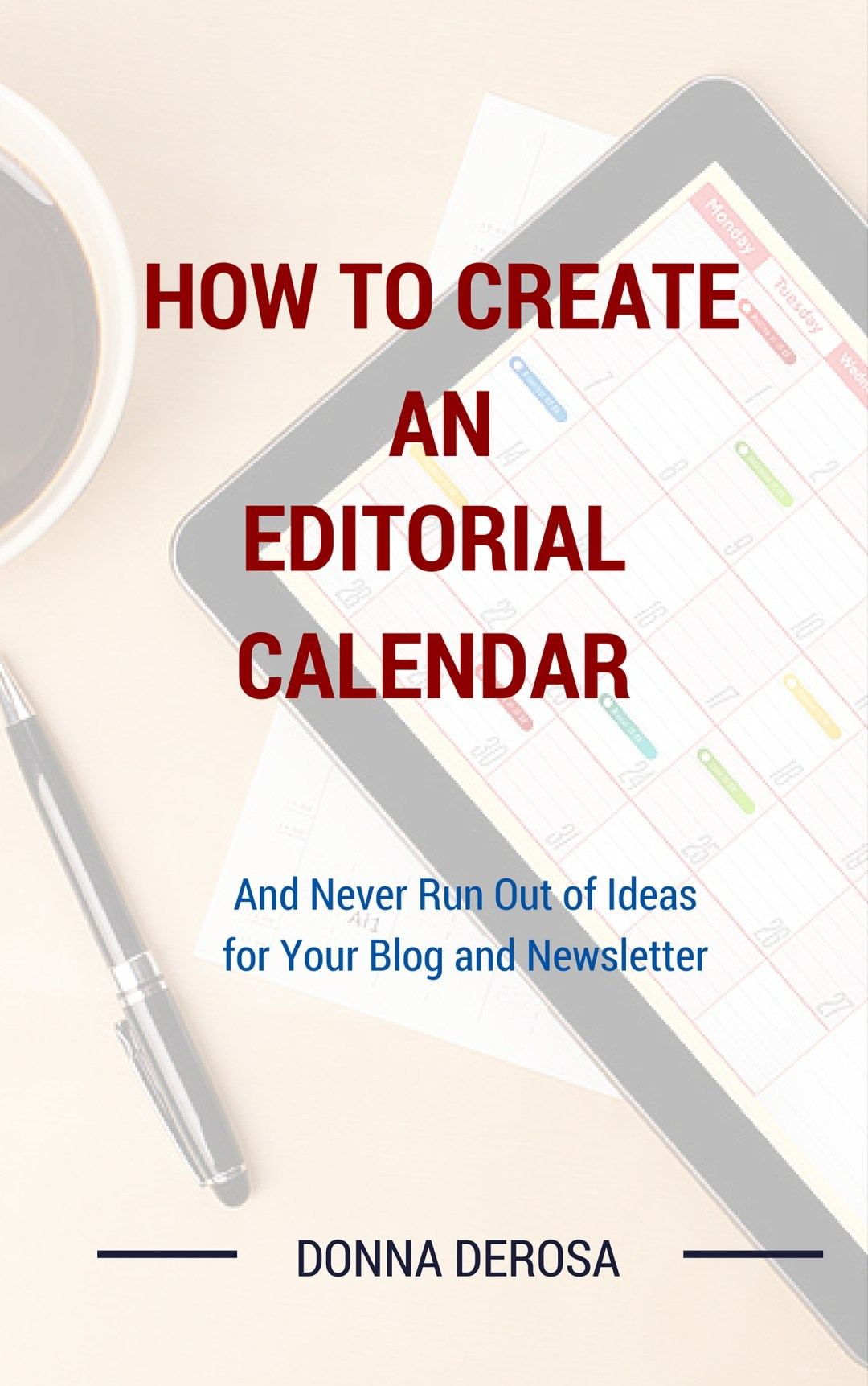 How To Create an Editorial Calendar by Donna DeRosa