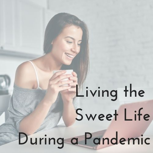 sweet life during a pandemic