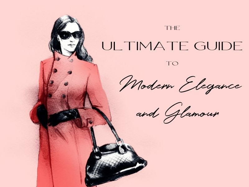 The Ultimate Guide to Modern Elegance and Glamour