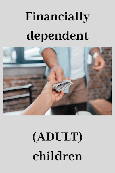 Financially dependent (adult) children. - Surviving and Thriving