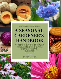 A Seasonal Gardener's Handbook, Revised edition by Donna L. Long.