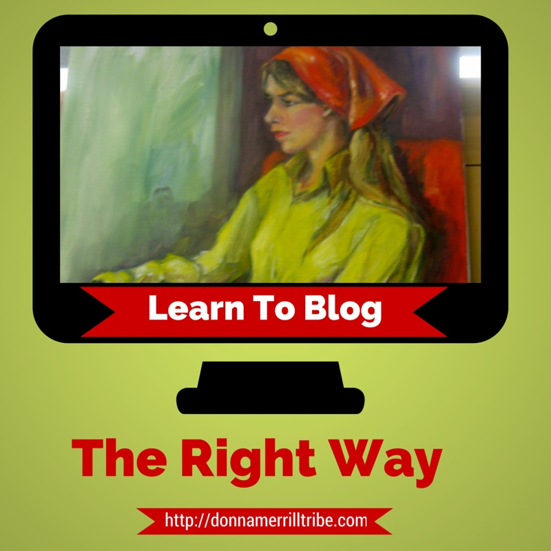 Learn To Blog The Right Way  ♫ Donna Merrill Tribe