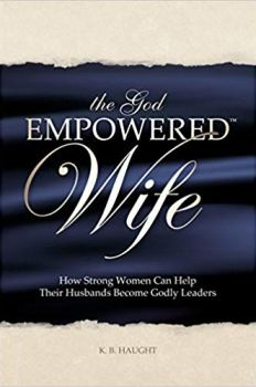 The God Empowered Wife by K.B. Haught